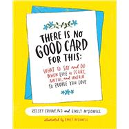 There Is No Good Card for This by Crowe, Kelsey, Ph.D.; Mcdowell, Emily, 9780062469991
