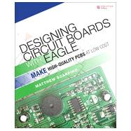 Designing Circuit Boards with EAGLE Make High-Quality PCBs at Low Cost by Scarpino, Matthew, 9780133819991