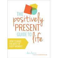 The Positively Present Guide to Life by DIPIRRO, DANI, 9781780289991