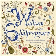 William Shakespeare: An Adult Coloring Book by Begay, Odessa, 9781454709992