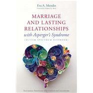 Marriage and Lasting Relationships With Asperger's Syndrome Autism Spectrum Disorder by Mendes, Eva A.; Shore, Stephen M., 9781849059992