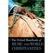 The Oxford Handbook of Music and World Christianities by Reily, Suzel Ana; Dueck, Jonathan M., 9780199859993