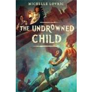 The Undrowned Child by Lovric, Michelle, 9780385739993