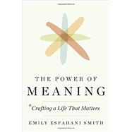 The Power of Meaning by ESFAHANI SMITH, EMILY, 9780553419993