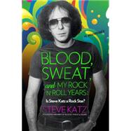Blood, Sweat, and My Rock-n-roll Years: Is Steve Katz a Rock Star? by Katz, Steve, 9781493099993