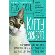 Kitty Cornered : How Frannie and Five Other Incorrigible Cats Seized Control of Our House and Made It Their Home by Tarte, Bob, 9781565129993