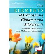 The Elements of Counseling Children and Adolescents by Cook-Cottone, Catherine P., 9780826129994