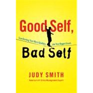 Good Self, Bad Self : Transforming Your Worst Qualities into Your Biggest Assets by Smith, Judy, 9781451649994
