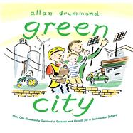 Green City How One Community Survived a Tornado and Rebuilt for a Sustainable Future by Drummond, Allan, 9780374379995