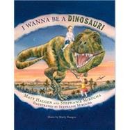 I Wanna Be a Dinosaur! by Haugen, Matt; Mirocha, Stephanie; Haugen, Marty (COP), 9781579999995