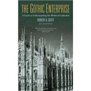 Gothic Enterprise : A Guide to Understanding the Medieval Cathedral - With a New Preface by Scott, Robert A., 9780520269996