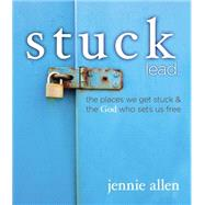 Stuck: The Places We Get Stuck & the God Who Sets Us Free by Allen, Jennie, 9780529109996