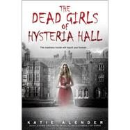 The Dead Girls of Hysteria Hall by Alender, Katie, 9780545639996