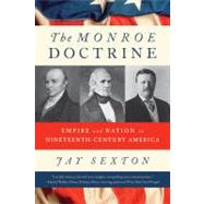The Monroe Doctrine Empire and Nation in Nineteenth-Century America by Sexton, Jay, 9780809069996