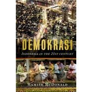 Demokrasi: Indonesia in the 21st Century by McDonald, Hamish, 9781137279996
