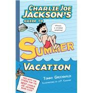 Charlie Joe Jackson's Guide to Summer Vacation by Greenwald, Tommy; Coovert, J.  P., 9781250039996