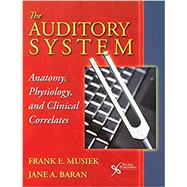 The Auditory System: Anatomy, Physiology, and Clinical Correlates by Musiek, Frank E., 9781597569996