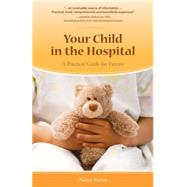 Your Child in the Hospital: A Practical Guide for Parents by Keene, Nancy, 9781941089996