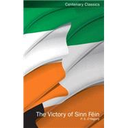The Victory of Sinn Fein by O'Hegarty, P. S.; McGarry, Ferghal; Garvin, Tom, 9781906359997