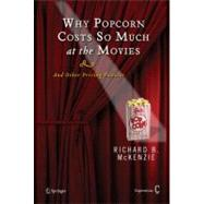 Why Popcorn Costs So Much at the Movies : And Other Pricing Puzzles by McKenzie, Richard B., 9780387769998