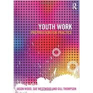 Youth Work: Preparation for Practice by Pandya-Wood; Jason, 9780415619998