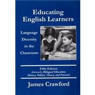 Educating English Learners : Language Diversity in the Classroom by Crawford, James, 9780890759998