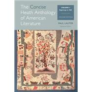 The Concise Heath Anthology of American Literature, Volume 1 Beginnings to 1865 by Lauter, Paul, 9781285079998