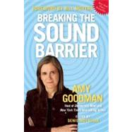 Breaking the Sound Barrier by Goodman, Amy, 9781931859998