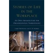 Stories of Life in the Workplace: An Open Architecture for Organizational Narratology by Browning; Larry, 9780415539999