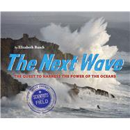 The Next Wave: The Quest to Harness the Power of the Oceans by Rusch, Elizabeth, 9780544099999